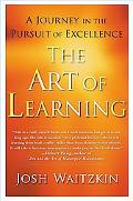 Art of Learning A Journey in the Pursuit of Excellence