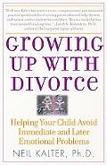 Growing Up With Divorce Helping Your Child Avoid Immediate And Later Emotional Problems