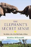 Elephant's Secret Sense The Hidden Life of the Wild Herds of Africa