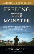 Feeding the Monster How Money, Smarts, and Nerve Took a Team to the Top