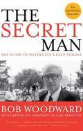 Secret Man The Story of Watergate's Deep Throat