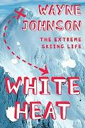 White Heat The Extreme Skiing Life