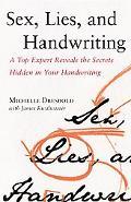 Sex, Lies, and Handwriting A Top Expert Reveals the Secrets Hidden in Your Handwriting