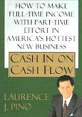 Cash in on Cash Flow How to Make Full-Time Income with Part-Time Effort in America's Hottest...