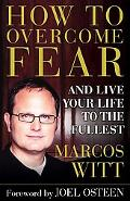 How to Overcome Fear And Live Life to the Fullest