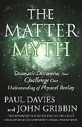 Matter Myth Dramatic Discoveries That Challenge Our Understanding of Physical Reality