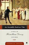 Assembly Such as This A Novel of Fitzwilliam Darcy, Gentleman