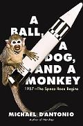 Ball, a Dog, and a Monkey How the Space Race Began