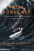 Fatal Forecast An Incredible True Tale of Tragedy and Survival at Sea
