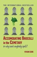 Accomodating Brocolli in the Cemetary : Or Why Can't Anybody Spell