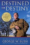 Destined for Destiny The Unauthorized Autobiography of George W. Bush