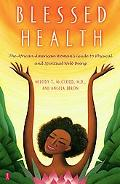 Blessed Health The African-American Woman's Guide to Physical and Spiritual Well-Being