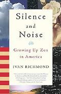 Silence and Noise Growing Up Zen in America