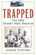 Trapped The 1909 Cherry Mine Disaster