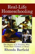 Real-Life Homeschooling The Stories of 21 Families Who Make It Work