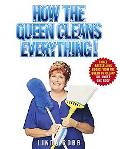 How the Queen Cleans Everything Handy Advice for a Clean House, Cleaner Laundry, and a Year ...