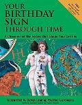 Your Birthday Sign Through Time A Chronicle of the Forces That Shape Your Destiny