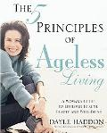 Five Principles of Ageless Living A Woman's Guide to Lifelong Health, Beauty, and Well Being