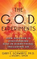 G.o.d. Experiments How Science Is Discovering God in Everything, Including Us