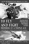 To Fly and Fight Memoirs of a Triple Ace