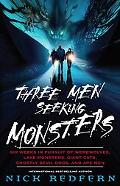 Three Men Seeking Monsters Six Weeks in Pursuit of Werewolves, Lake Monsters, Giant Cats, Gh...