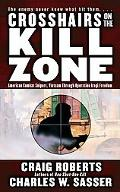 Crosshairs on the Kill Zone American Combat Snipers Vietnam Through Operation Iraqi Freedom