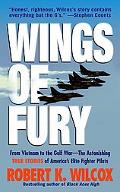 Wings of Fury From Vietnam to the Gulf War -- The Astonishing, True Stories of America's Eli...