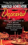Depraved The Definitive True Story of H. H. Holmes, Whose Grotesque Crimes Shattered Turn-Of...