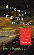 Breaking The Time Barrier The Race To Build The First Time Machine