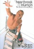 Heartbreak & Triumph The Shawn Michaels Story