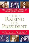 Raising A President What They Did Right, What They Did Wrong, These Are The Stories Of The P...