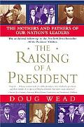 Raising of a President The Mothers And Fathers of Our Nation's Leaders