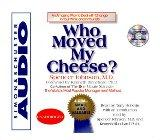 Who Moved My Cheese : An Amazing Way To Deal With Change In Your Work And In Your Life