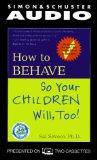 How To Behave So Your Children Will Too: A Collection Of Entertaining Stories And Practical ...