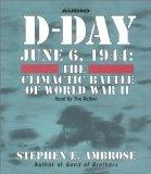D-Day: June 6, 1944 -- The Climactic Battle of WWII
