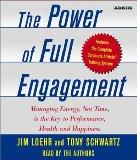 The Power of Full Engagement: Managing Energy, Not Time, is the Key to High Performance and ...