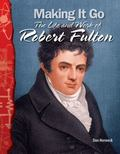 Making It Go - The Life and Work of Robert Fulton