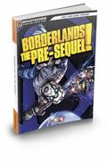 Borderlands: the Pre-Sequel Signature Series Strategy Guide : The Pre-Sequel Signature Serie...