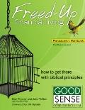 Freed-up Financial Living Participant's Workbook : How to Get There Using Biblical Principles
