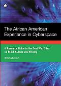 African American Experience in Cyberspace A Resource Guide to the Best Websites on Black Cul...