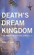 Death's Dream Kingdom The American Psyche Since 9-11