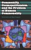 Community, Cosmopolitanism and the Problem of Human Commonality (Anthropology, Culture and S...