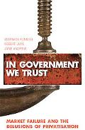 In Government We Trust: Market-Failure and the Delusions of Privatisation