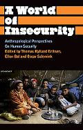 A World of Insecurity: Anthropological Perspectives of Human Security (Anthropology, Culture...