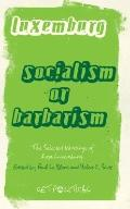 Socialism or Barbarism : The Selected Writings of Rosa Luxemburg