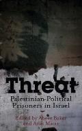 Threat : Palestinian Political Prisoners in Israel