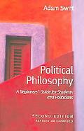 Political Philosophy A Beginner's Guide for Students And Politicians