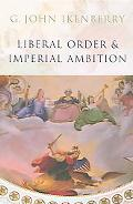 Liberal Order And Imperial Ambition Essays on American Power and World Politics