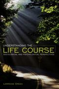 Understanding the Life Course : Sociological and Psychological Perspectives