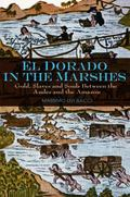 El Dorado in the Marshes: Gold, Slaves and Souls between the Andes and the Amazon